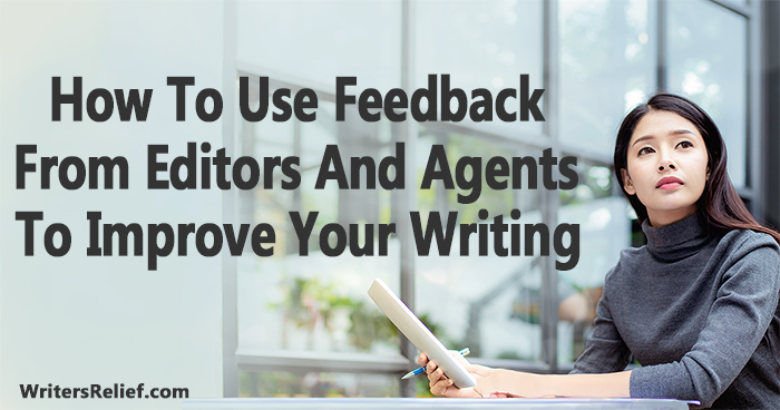 How To Use Feedback From Editors And Agents To Improve Your Writing | Writer's Relief