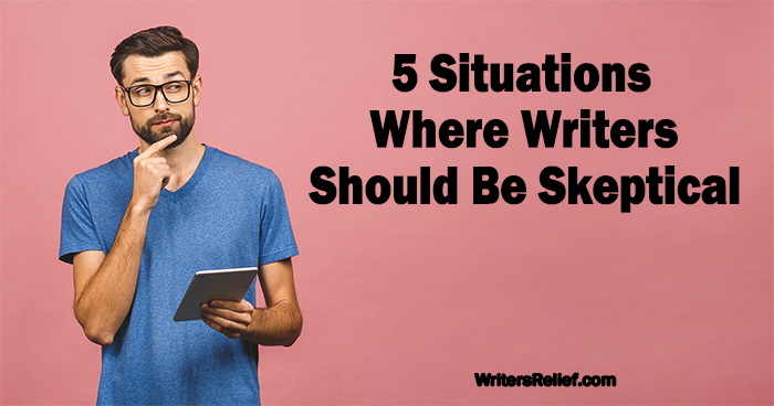 5 Situations Where Writers Should Be Skeptical | Writer's Relief
