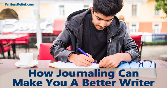 How Journaling Can Make You A Better Writer | Writer's Relief