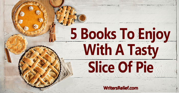 5 Books To Enjoy With A Tasty Slice Of Pie | Writer's Relief