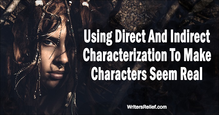 Using Direct And Indirect Characterization To Make Characters Seem Real | Writer's Relief