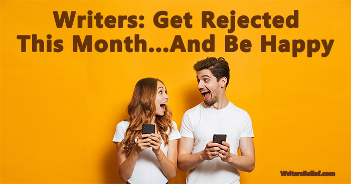 Writer: Get Rejected This Month…And Be Happy   Writer's Relief