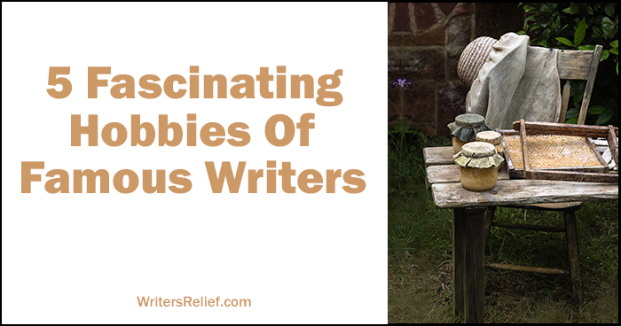5 Fascinating Hobbies Of Famous Writers | Writer's Relief