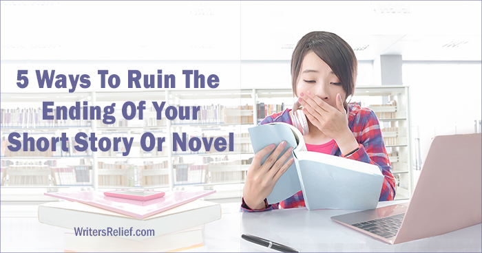 5 Ways To Ruin The Ending Of Your Short Story Or Novel ∣ Writer's Relief