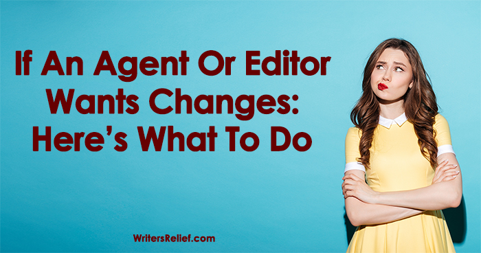 If An Agent Or Editor Wants Changes: Here's What To Do | Writer's Relief