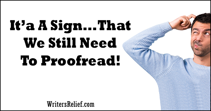 It's A Sign…That We Still Need To Proofread! | Writer's Relief
