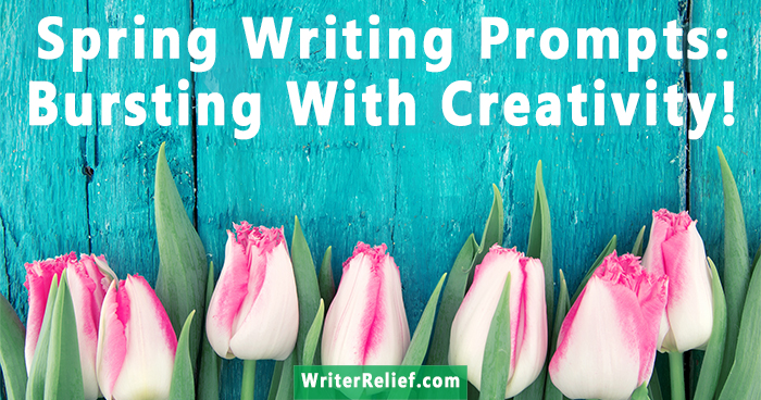 Spring Writing Prompts: Bursting With Creativity! | Writer's Relief