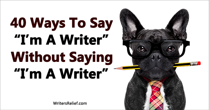 """40 Ways To Say """"I'm A Writer"""" Without Saying """"I'm A Writer"""" 