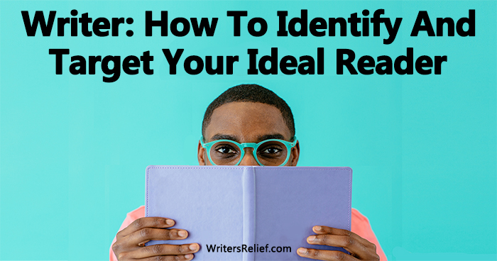 Writer: How To Identify And Target Your Ideal Reader | Writer's Relief