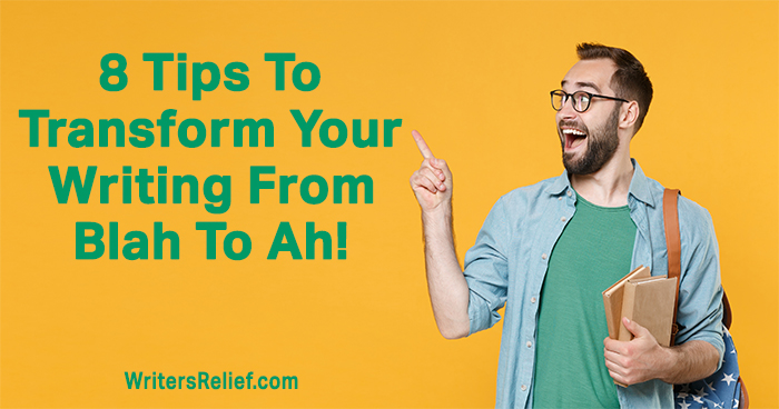 8 Tips To Transform Your Writing From Blah To Ah! | Writer's Relief