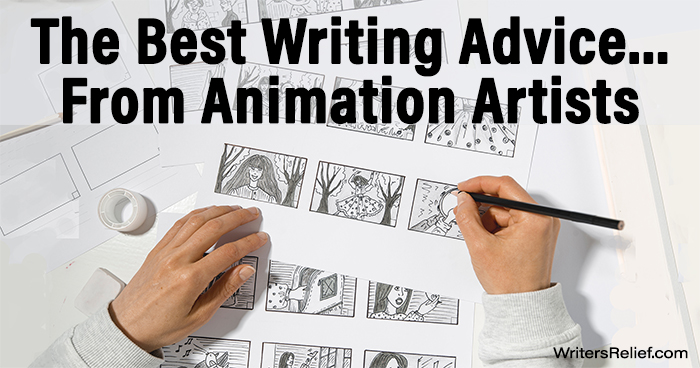 The Best Writing Advice…From Animation Artists | Writer's Relief