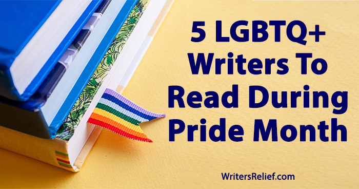 5 LGBTQ+ Writers To Read During Pride Month ∣ Writer's Relief
