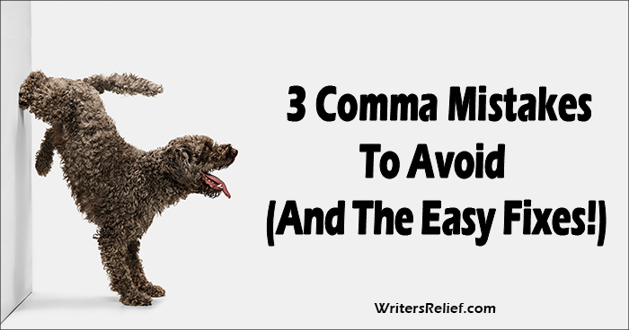 3 Comma Mistakes To Avoid (And The Easy Fixes!) ∣ Writer's Relief