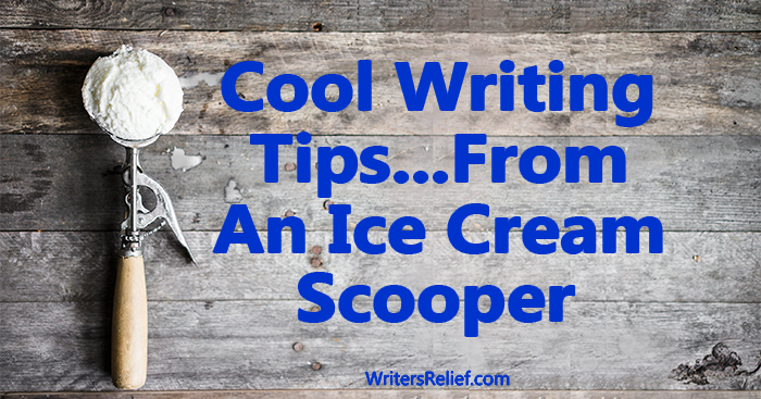 Cool Writing Tips…From An Ice Cream Scooper ∣ Writer's Relief