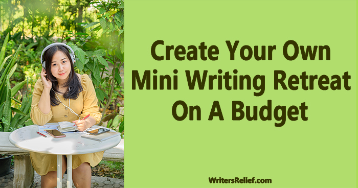 Create Your Own Mini Writing Retreat On A Budget   Writer's Relief