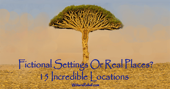 Fictional Settings Or Real Places? 15 Incredible Locations | Writer's Relief