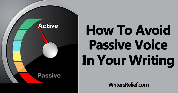 How To Avoid Passive Voice In Your Writing | Writer's Relief