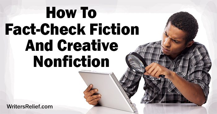 How To Fact-Check Fiction And Creative Nonfiction ∣ Writer's Relief