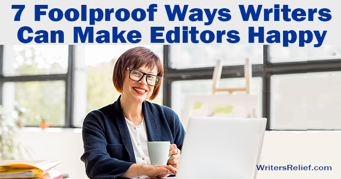 7 Foolproof Ways Writers Can Make Editors Happy | Writer's Relief