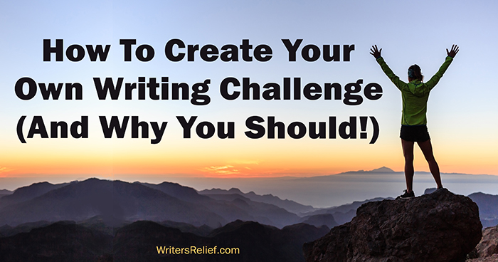 How To Create Your Own Writing Challenge (And Why You Should!) | Writer's Relief