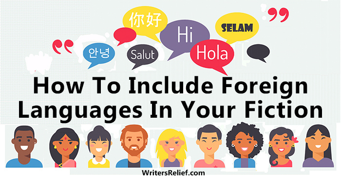 How To Include Foreign Language In Your Fiction | Writer's Relief