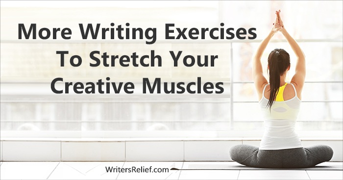 More Writing Exercises To Stretch Your Creative Muscles ǀ Writer's Relief