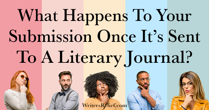 What Happens To Your Submission Once It's Sent To A Literary Journal? ǀ Writer's Relief