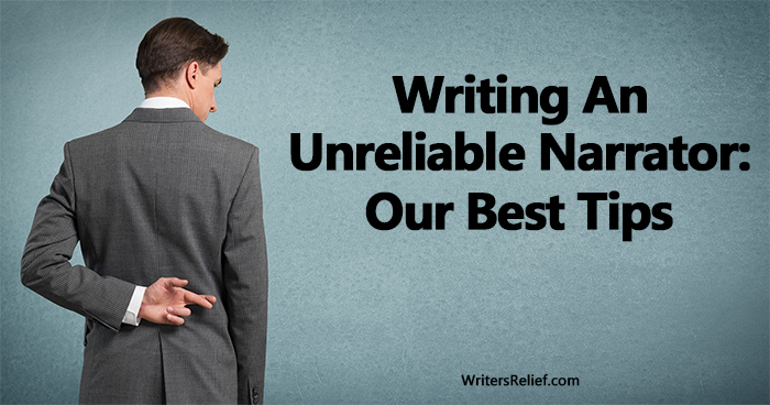 Writing An Unreliable Narrator: Our Best Tips | Writer's Relief
